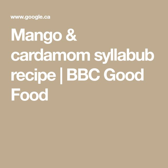 Mango & cardamom syllabub recipe | BBC Good Food