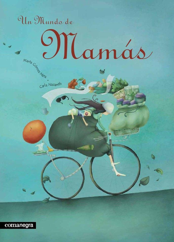 """Un mundo de Mamás"" - Marta Gómez Mata (Comanegra) #madres #mamas"