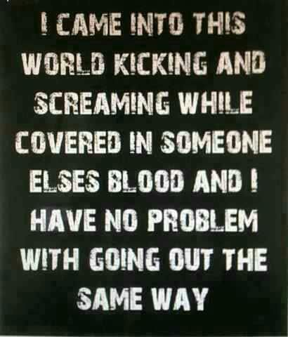 I came into this world kicking and screaming - http://jokideo.com/i-came-into-this-world-kicking-and-screaming/