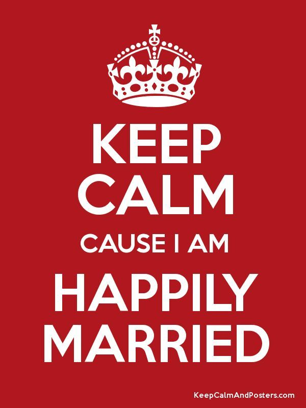 Best love Sayings & Quotes    QUOTATION – Image :    Short love quote – Description  KEEP CALM cause I am HAPPILY MARRIED!  Sharing is Sexy – Don't forget to share this quote with those Who Matter !