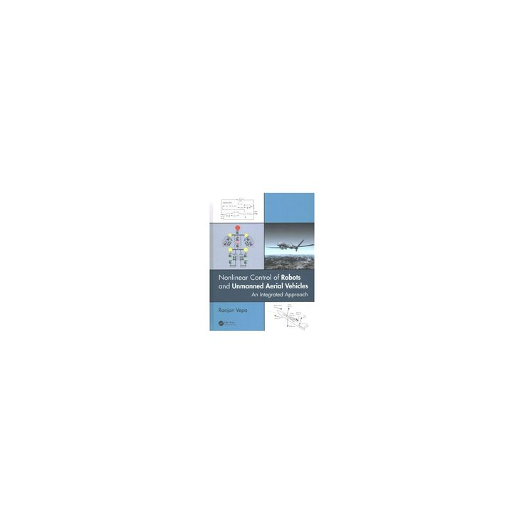 Nonlinear Control of Robots and Unmanned Aerial Vehicles : An Integrated Approach (Hardcover) (Ranjan
