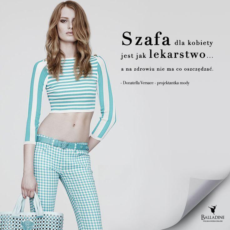 """""""Szafa dla kobiety jest jak lekarstwo... a na zdrowiu nie ma co oszczędzać"""". - Donatella Versace. Zgadzamy się w 100%, zdrowie przede wszystkim!"""
