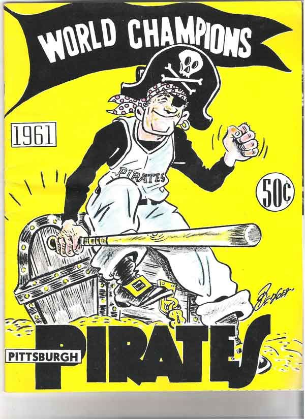 The 1961 Pittsburgh Pirates yearbook cover says it all. Description from rumbunter.com. I searched for this on bing.com/images