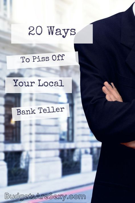 All the ways people piss off their local bank tellers. Don't do this if you want to stay on your teller's good side! http://www.budgetsaresexy.com/2015/07/20-ways-piss-off-bank-teller/
