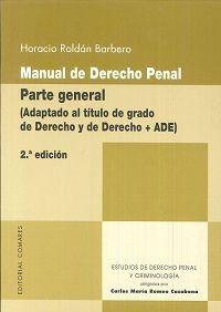 Manual de derecho penal. Parte general (adaptado al título de Grado de Derecho y de Derecho + ADE) / Horacio Roldán Barbero. 2ª ed. Comares, 2016