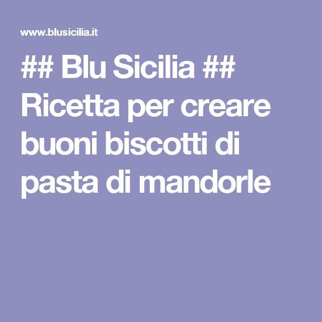 ## Blu Sicilia ## Ricetta per creare buoni biscotti di pasta di mandorle