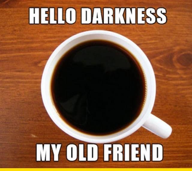 Hello darkness my old friend coffee | Coffee meme, Monday ...