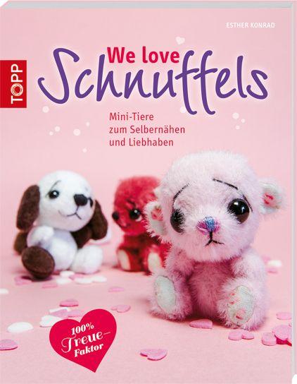 We love Schnuffels - Mini-Tiere zum Selbernähen und Liebhaben