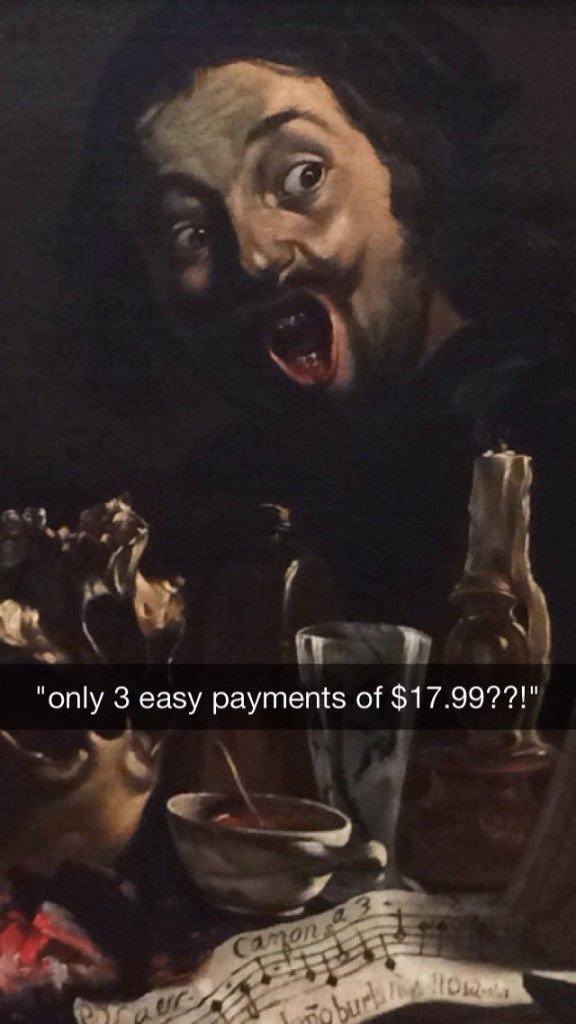 only three easy payments?! - Oh, yes, Art History Snapchats–combining old and new, academia and perfect vulgarity, in the best way possible.