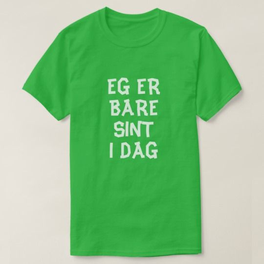 I'm just angry today in Norwegian green T-Shirt A Norwegian text: eg er bare sint i dag, that can be translate to:I'm just angry today. This green t-shirt can be customized to give it you own unique look. You can customize the fonts type, fonts color, size, change the text, remove and add text, add photo and more.
