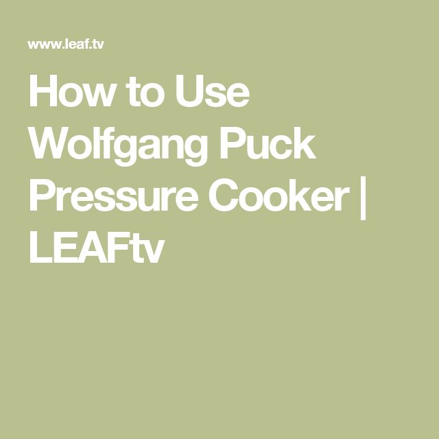 How to Use Wolfgang Puck Pressure Cooker | LEAFtv
