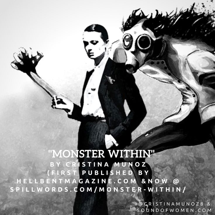 """""""Monster Within"""" is a poem first published by 'Hellbent Magazine' and now it's up at 'Spillwords'."""