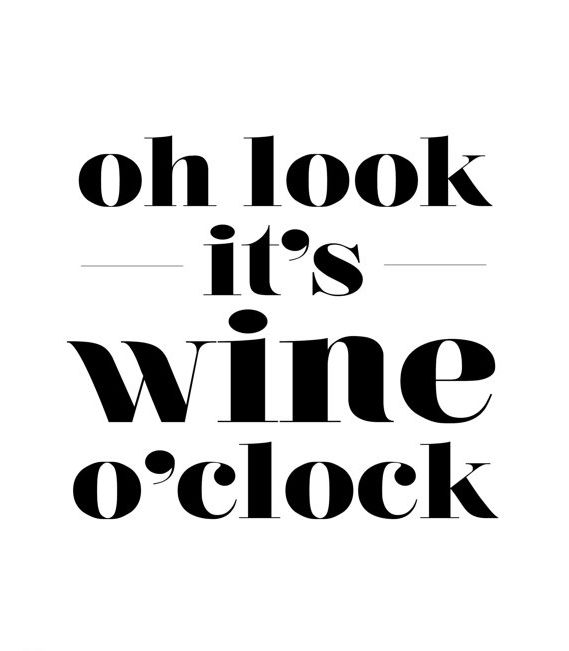 Oh look, it's wine o'clock!