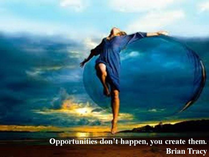 Las oportunidades no suceden, tú las creas. -Brian Tracy-