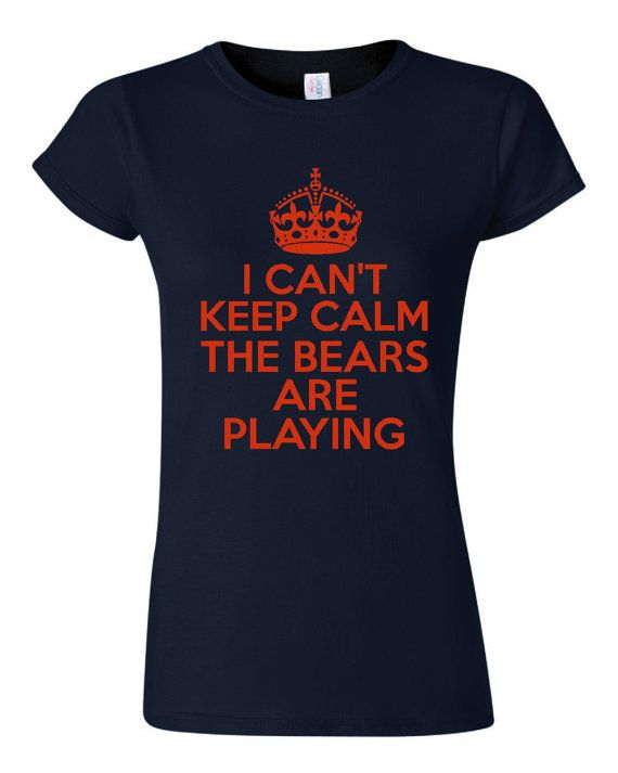 I Can't Keep Calm The Bears Are Playing Great by TheShirtStore, $15.95. So me. Screaming at the tv. every. single. time.