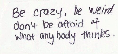 Будь сумасшедшим, будь странным  Не бойтесь  Кто что думает