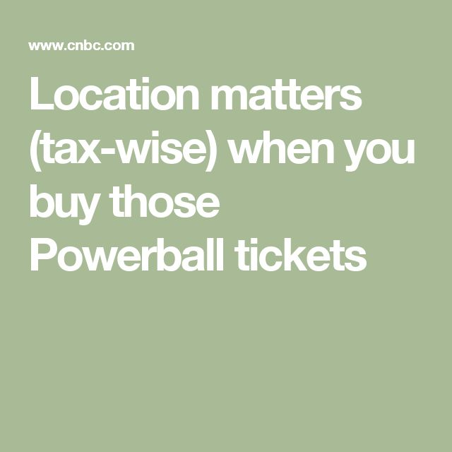 Location matters (tax-wise) when you buy those Powerball tickets