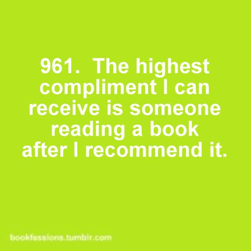 Bookfession: Worth Reading, Bookfess 961, Books Worms, Highest Compliments, Books Worth, Books Quotes, Books Stuff, Recommendations Books, Things Bookish