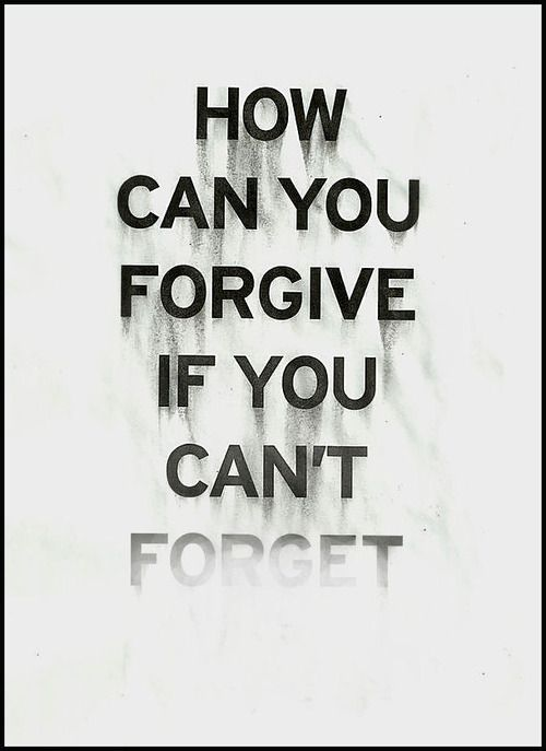 Wonderful Forget:There Is No Forgiveness In This Statement: I Will Forgive But Will  Not Forget.You Must Forget In Order To Truly Forgive.Is That Not The Truth