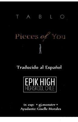 #wattpad #de-todo Pieces Of You es una novela escrita por Tablo de Epik High.  Voluntariamente traduje este libro, el cual contiene cuentos escritos por el rapero de Epik High.  De una Highskool para Highskools.  Cabe mencionar que solamente lo traduje, los créditos corresponden todos al autor de la obra.