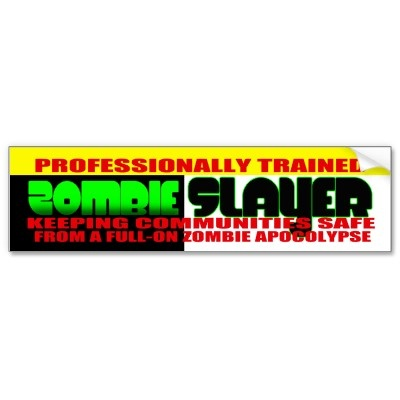 Zombie slayer bumper sticker for those professionally trained zombie slayers we salute you
