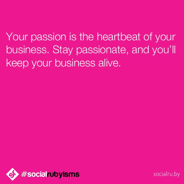 Be passionate. #socialrubyisms