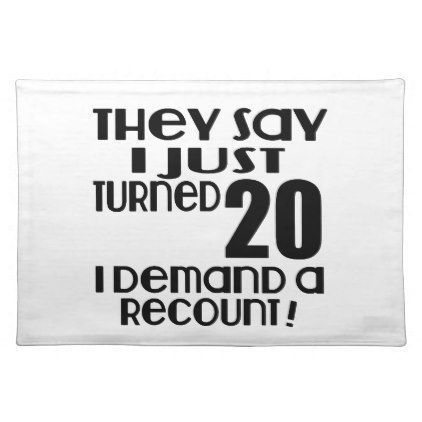 #I Just Turned 20 Demand A Recount Placemat - #giftidea #gift #present #idea #number #twenty #twentieth #bday #birthday #20thbirthday #party #anniversary #20th