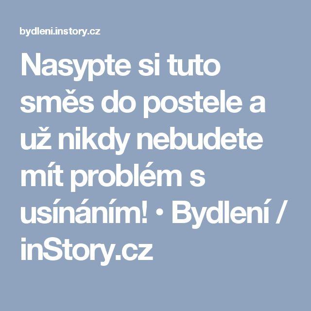 Nasypte si tuto směs do postele a už nikdy nebudete mít problém s usínáním! • Bydlení / inStory.cz