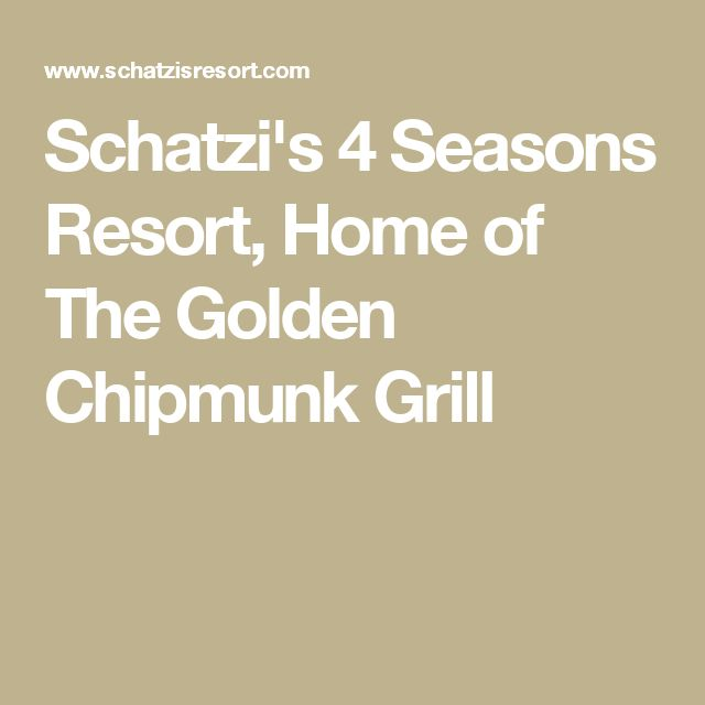 Schatzis 4 Seasons Resort Home Of The Golden Chipmunk Grill