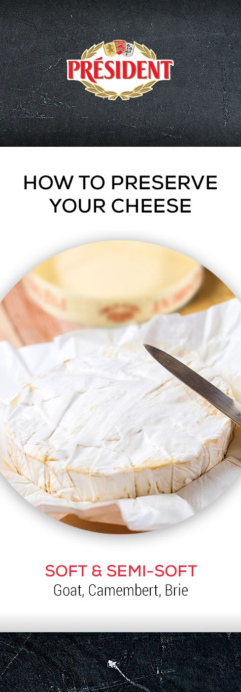 Soft and semi-soft (Goat, Camembert, Brie): Place in a resealable plastic container. Soft cheeses should be wrapped in waxy, grease proof parchment paper. Doing so retains the moisture of the cheese whilst allowing it to breathe. Keep refrigerated.
