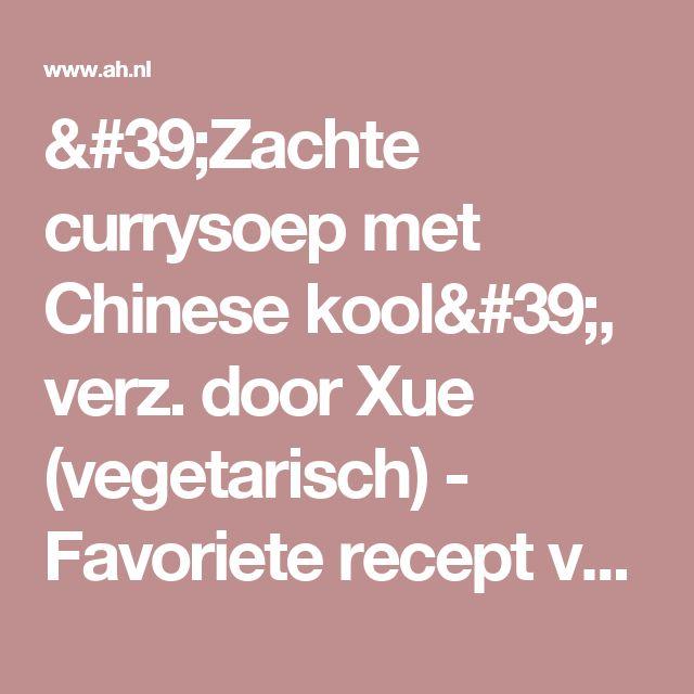 'Zachte currysoep met Chinese kool', verz. door Xue (vegetarisch) - Favoriete recept van - Saar Tips - Albert Heijn