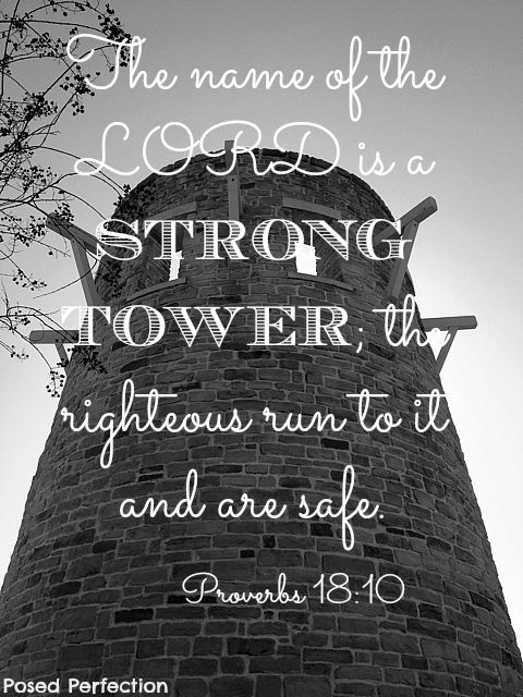 Posed Perfection: Food for the Soul ~ Proverbs 18:10 The name of the Lord is a strong tower, the righteous run to it and are safe.
