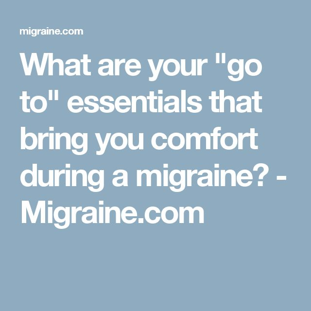 "What are your ""go to"" essentials that bring you comfort during a migraine? - Migraine.com"