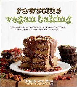 Rawsome Vegan Baking: An Un-cookbook for Raw, Gluten-Free, Vegan, Beautiful and Sinfully Sweet Cookies, Cakes, Bars & Cupcakes: Emily von Eu...