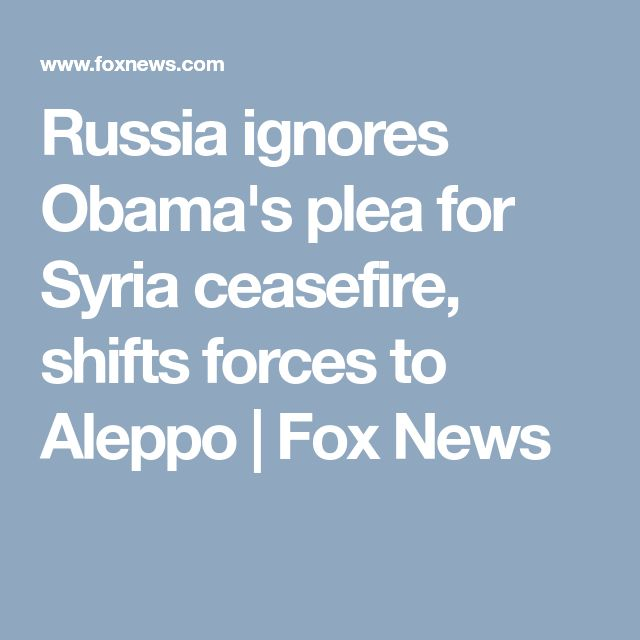 Russia ignores Obama's plea for Syria ceasefire, shifts forces to Aleppo | Fox News