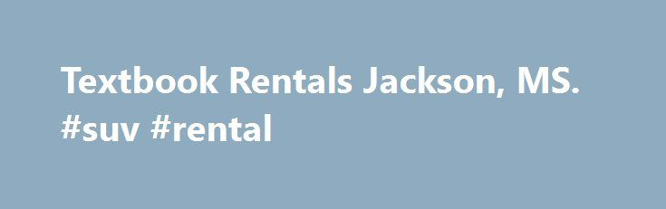 Textbook Rentals Jackson, MS. #suv #rental http://rental.remmont.com/textbook-rentals-jackson-ms-suv-rental/  #text book rental # CHANGES TO OUR REFUND POLICY: Refunds are only given for dropped classes with proof or wrong books issued for the first three days of summer school and the first five days of spring/fall semesters. Refunds will not be given for books on backorder so please be certain when these books are...