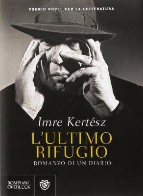 """Il romanzo come estrema sopravvivenza, """"L'ultimo rifugio"""" di Imre Kertész"""