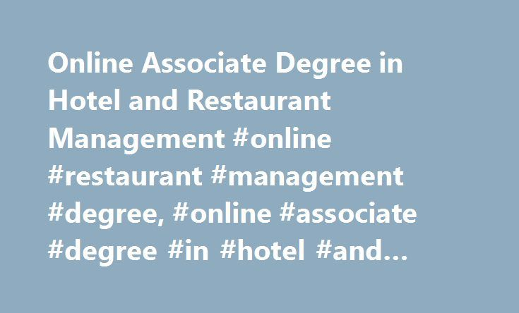 Online Associate Degree in Hotel and Restaurant Management #online #restaurant #management #degree, #online #associate #degree #in #hotel #and #restaurant #management http://nigeria.remmont.com/online-associate-degree-in-hotel-and-restaurant-management-online-restaurant-management-degree-online-associate-degree-in-hotel-and-restaurant-management/  # Online Associate Degree in Hotel and Restaurant Management Essential Information An online associate's degree program in hotel and restaurant…