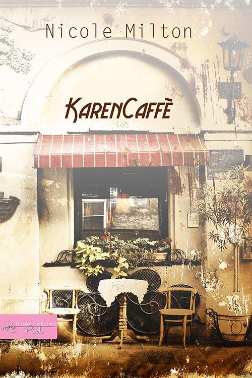 Karencaffè - Nicole Milton  http://www.triskelledizioni.it/prodotto/karencaffe-nicole-milton/