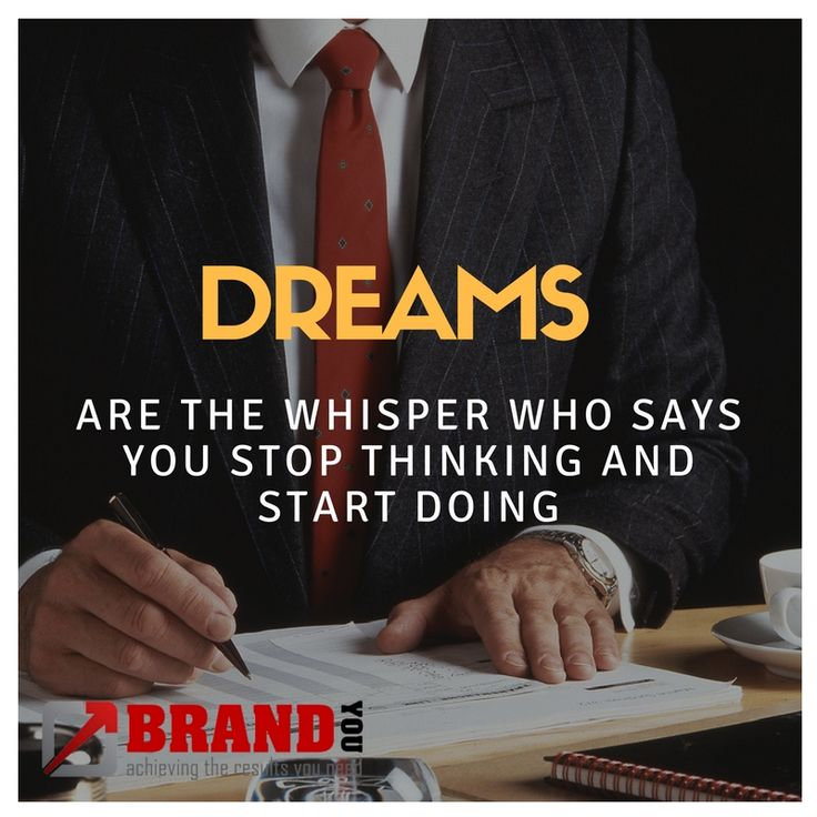 Dreams are the whisper who says you to stop thinking and start doing. - BrandYou  http://www.brandyou.ie/