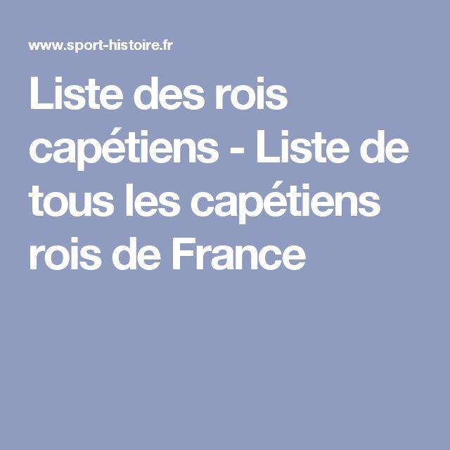 Liste des rois capétiens - Liste de tous les capétiens rois de France