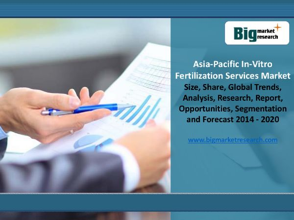 """""""ASIA-PACIFIC IN-VITRO FERTILIZATION SERVICES  MARKET KEY SEGMENTS  """" published by """"courtneyyparkerr"""" on @edocr"""