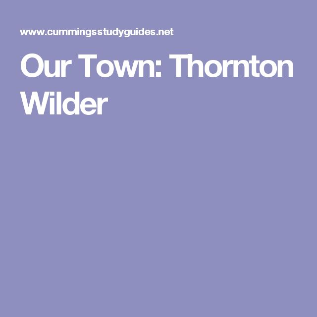 "an analysis of major themes in our town by thornton wilder Thus undermining wilder's philosophical themes and  ""four saints in our town: a comparative analysis of works by  thornton wilder's our town and the."