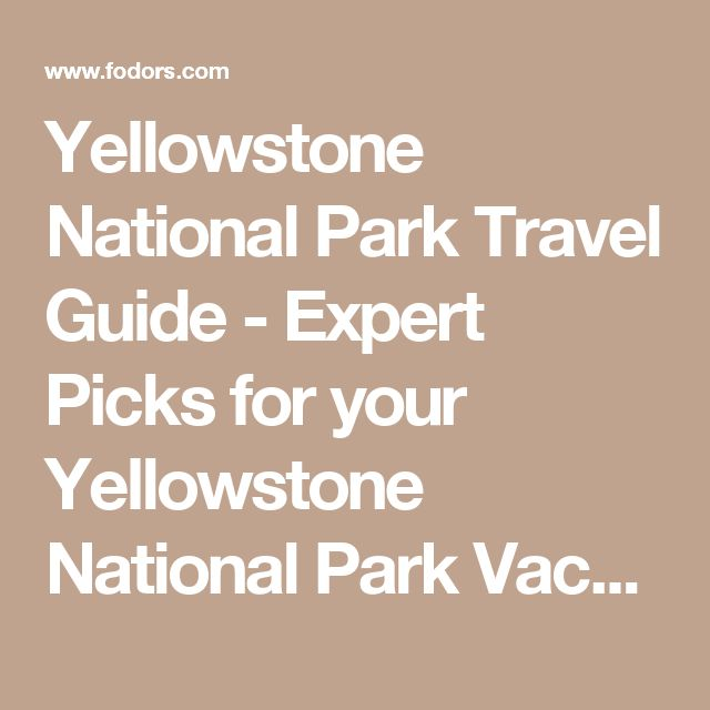Yellowstone National Park Travel Guide - Expert Picks for your Yellowstone National Park Vacation | Fodor's