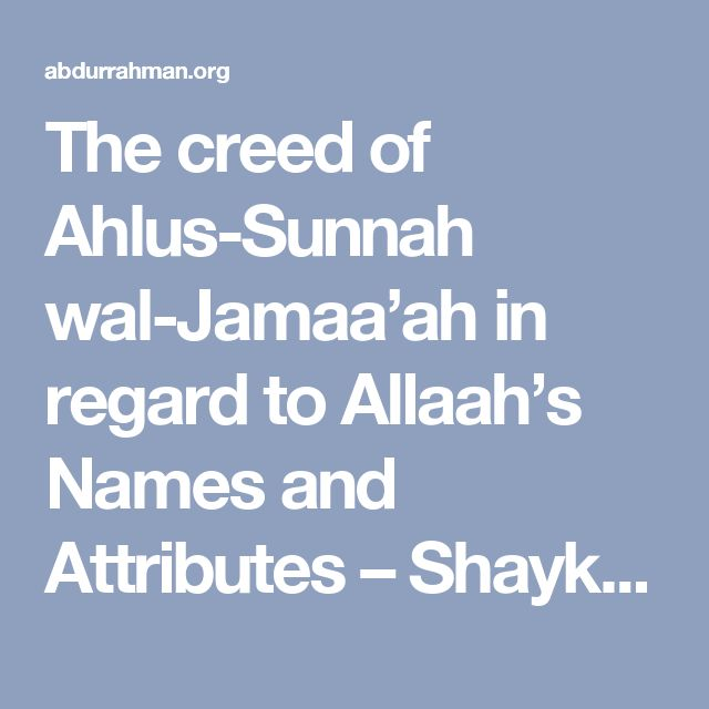 The creed of Ahlus-Sunnah wal-Jamaa'ah in regard to Allaah's Names and Attributes – Shaykh Uthaymeen June 19, 2011  Question:  What is the creed of Ahlus-Sunnah wal-Jamaa'ah in regard to Allaah's Names and Attributes? And what is the difference between a Name and an Attribute? And does affirmation of a Name necessitate affirmation of an Attribute, and (likewise) does affrimation of an Attribute necessitate affirmation of a Name?  Response:  The creed of Ahlus-Sunnah wal-Jamaa'ah in regard…