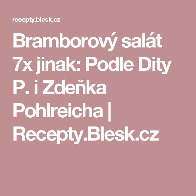 Bramborový salát 7x jinak: Podle Dity P. i Zdeňka Pohlreicha | Recepty.Blesk.cz
