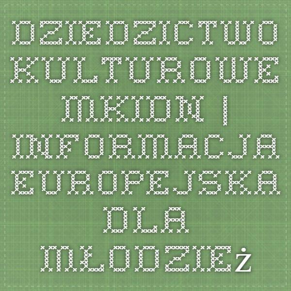 Dziedzictwo kulturowe - MKiDN | Informacja europejska dla młodzieży