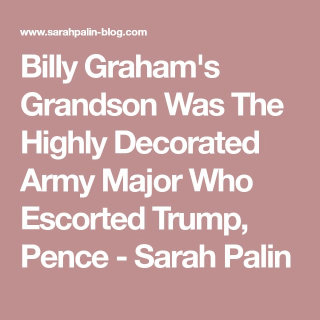 Billy Graham's Grandson Was The Highly Decorated Army Major Who Escorted Trump, Pence - Sarah Palin