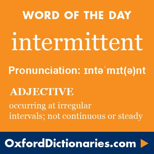 intermittent (adjective): Occurring at irregular intervals; not continuous or steady. Word of the Day for 12 December 2015. #WOTD #WordoftheDay #intermittent