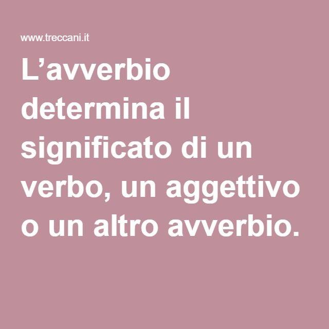 L'avverbio determina il significato di un verbo, un aggettivo o un altro avverbio.